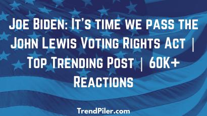 Joe Biden_ It's time we pass the John Lewis Voting Rights Act _ Top Trending Post _ 60K+ Reactions